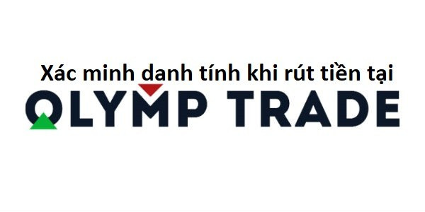 Xác minh danh tính khi rút tiền tại Olymp Trade