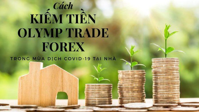 Cách kiếm tiền Olymp Trade Forex trong mùa dịch Covid-19 tại nhà