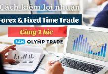 Cách kiếm lợi nhuận Forex & Fixed Time Trade cùng 1 lúc với lệnh thăm dò